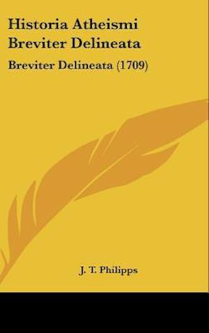 Historia Atheismi Breviter Delineata af J. T. Philipps
