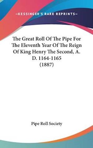 The Great Roll of the Pipe for the Eleventh Year of the Reign of King Henry the Second, A. D. 1164-1165 (1887) af Pipe Roll Society, Great Britain Pipe Roll Society