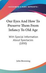 Our Eyes and How to Preserve Them from Infancy to Old Age af John Browning