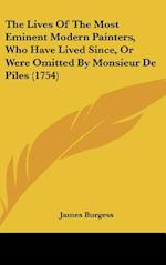 The Lives of the Most Eminent Modern Painters, Who Have Lived Since, or Were Omitted by Monsieur de Piles (1754) af James Burgess