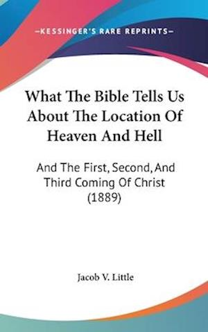 What the Bible Tells Us about the Location of Heaven and Hell af Jacob V. Little