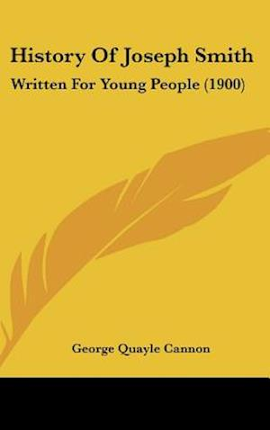 History of Joseph Smith af George Quayle Cannon