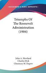 Triumphs of the Roosevelt Administration (1904) af John A. Howland