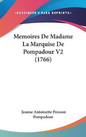 Memoires de Madame La Marquise de Pompadour V2 (1766) af Jeanne Antoinette Poisson Pompadour