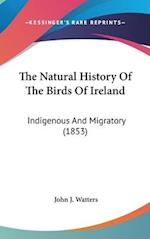 The Natural History of the Birds of Ireland af John J. Watters