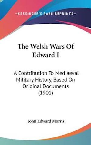 The Welsh Wars of Edward I af John Edward Morris