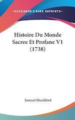 Histoire Du Monde Sacree Et Profane V1 (1738) af Samuel Shuckford