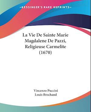 La Vie de Sainte Marie Magdalene de Pazzi, Religieuse Carmelite (1670) af Vincenzo Puccini, Louis Brochand