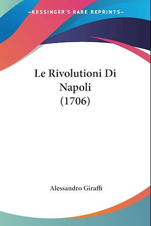 Le Rivolutioni Di Napoli (1706) af Alessandro Giraffi