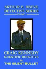 Arthur B. Reeve Detective Series Volume 1: Craig Kennedy Scientific Detective - The Silent Bullet af Arthur B. Reeve