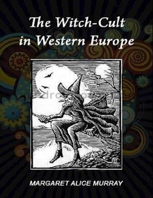 Witch Cult in Western Europe af Margaret Alice Murray