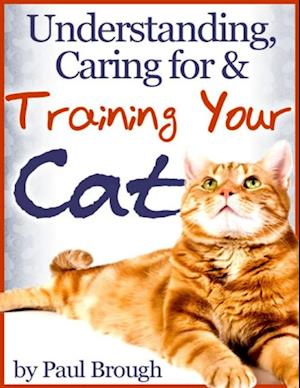 Understanding, Caring for & Training Your Cat af Paul Brough