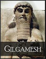 Gilgamesh: The Epic of Gilgamesh, the Fifth King of Uruk af Anonymous