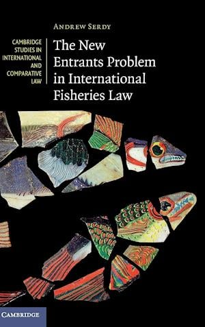 The New Entrants Problem in International Fisheries Law af Andrew Serdy