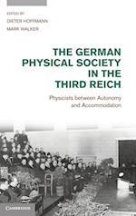 The German Physical Society in the Third Reich af Mark Walker, Dieter Hoffmann, Ann M Hentschel