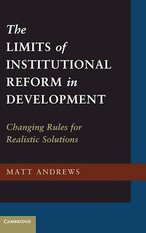 The Limits of Institutional Reform in Development af Matt Andrews