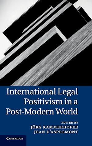 International Legal Positivism in a Post-Modern World af Jorg Kammerhofer