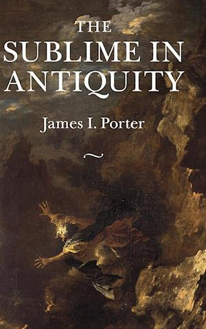 The Sublime in Antiquity af James I. Porter