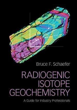 Radiogenic Isotope Geochemistry af Bruce F. Schaefer