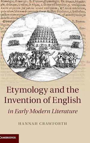 Etymology and the Invention of English in Early Modern Literature af Hannah Crawforth