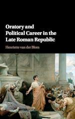 Oratory and Political Career in the Late Roman Republic af Henriette van der Blom