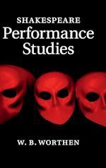 Shakespeare Performance Studies af W. B. Worthen