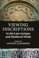 Viewing Inscriptions in the Late Antique and Medieval World af Antony Eastmond
