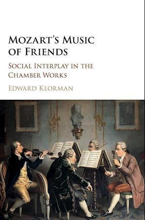 Mozart's Music of Friends af Edward Klorman