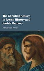 The Christian Schism in Jewish History and Jewish Memory af Joshua Ezra Burns