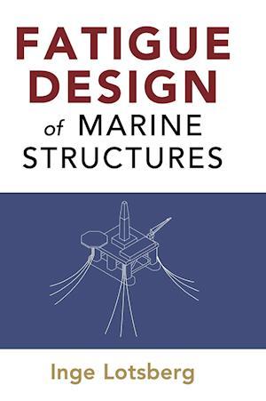 Fatigue Design of Marine Structures af Inge Lotsberg
