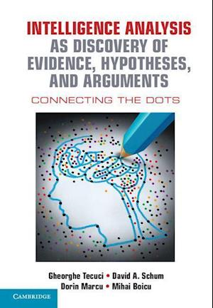 Intelligence Analysis as Discovery of Evidence, Hypotheses, and Arguments af Gheorghe Tecuci, David Schum, Dorin Marcu