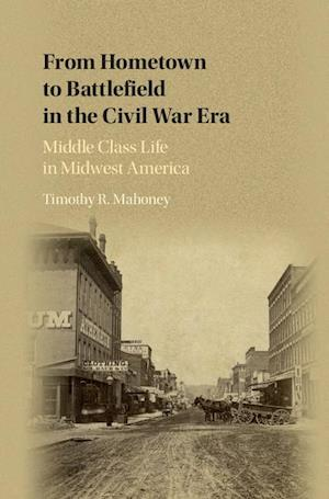 From Hometown to Battlefield in the Civil War Era af Timothy R. Mahoney