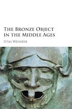 The Bronze Object in the Middle Ages af Ittai Weinryb