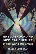 Shell-Shock and Medical Culture in First World War Britain af Tracey Loughran