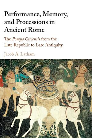 Performance, Memory, and Processions in Ancient Rome af Jacob A. Latham
