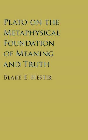 Plato on the Metaphysical Foundation of Meaning and Truth af Blake Hestir