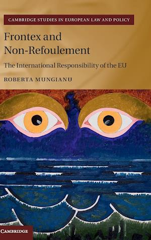 Frontex and Non-Refoulement af Roberta Mungianu