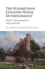 The Elizabethan Country House Entertainment af Elizabeth Zeman Kolkovich