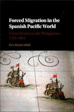 Forced Migration in the Spanish Pacific World af Eva Maria Mehl