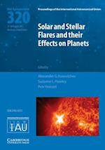 Solar and Stellar Flares and Their Effects on Planets (IAU S320) (Proceedings of the International Astronomical Union Symposia And Colloquia)