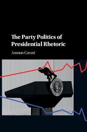 Bog, hardback The Party Politics of Presidential Rhetoric af Amnon Cavari