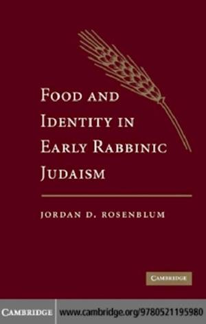 Food and Identity in Early Rabbinic Judaism af Jordan D. Rosenblum