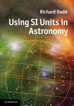 Using SI Units in Astronomy af Richard Dodd