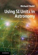 Using SI Units in Astronomy af Richard Dodd