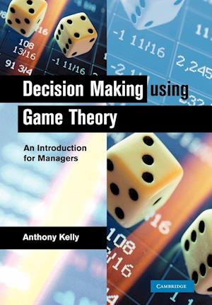 Decision Making Using Game Theory af Anthony Kelly