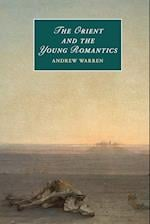 The Orient and the Young Romantics (Cambridge Studies in Romanticism)
