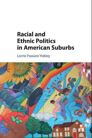Racial and Ethnic Politics in American Suburbs af Lorrie Frasure-Yokley