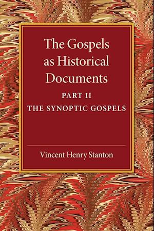 The Gospels as Historical Documents: Part 2, the Synoptic Gospels af Vincent Henry Stanton