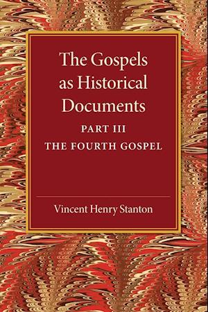 The Gospels as Historical Documents: Part 3, the Fourth Gospel af Vincent Henry Stanton