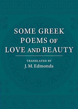 Some Greek Poems of Love and Beauty af J. M. Edmonds